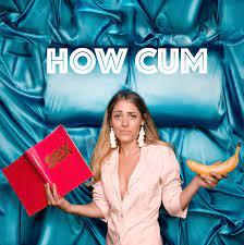 How Cum?